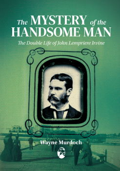 The Mystery of the Handsome Man: The Double Life of John Lempreieer Irvine / Wayne Murdoch (Melbourne, Victoria: Queer Oz Folk, 2020)