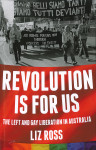 Cover of book by Liz Ross, Revolution is for us: the left and gay liberation in Australia